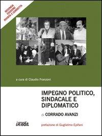 Impegno politico, sindacale e diplomatico di Corrado Avanzi