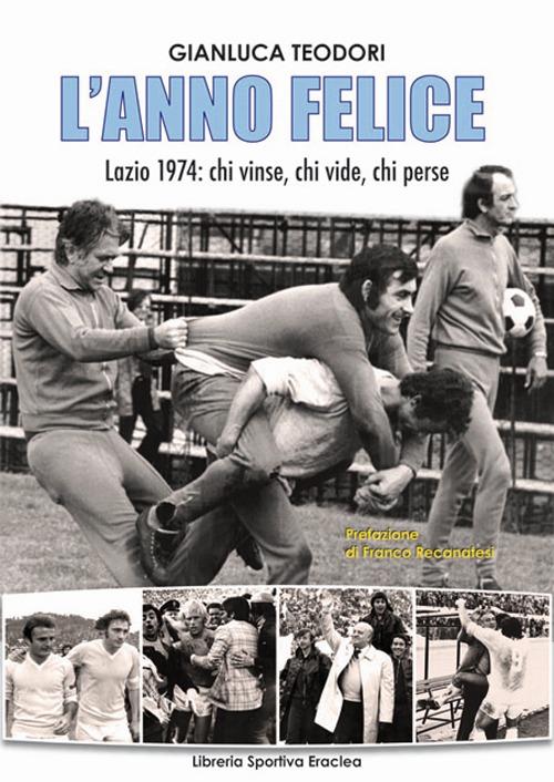 L'anno felice. Lazio 1974. Chi vinse e chi perse.