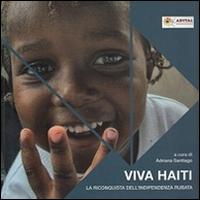 Viva Haiti. Dalle macerie alla speranza.
