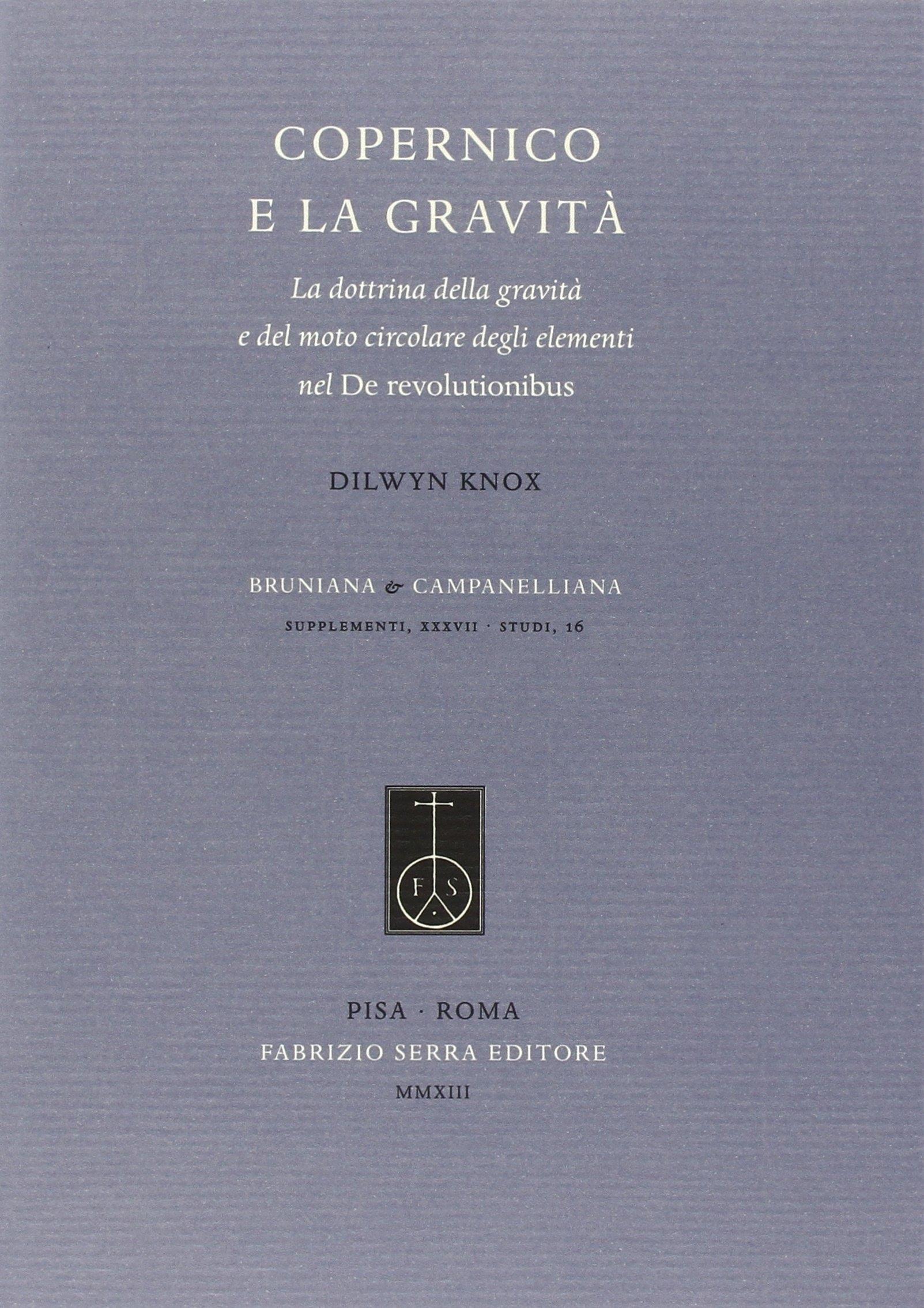 Copernico e la gravità. La dottrina della gravità e del moto circolare degli elementi nel De revolutionibus.