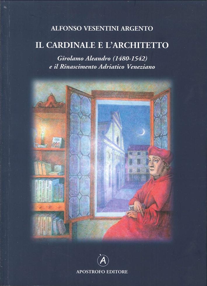 Il cardinale e l'architetto. Girolamo Aleandro (1480-1542) e il Rinascimento adriatico veneziano