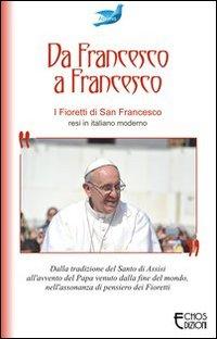Da Francesco a Francesco. I fioretti di san Francesco