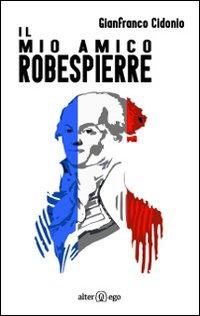 Il mio amico Robespierre.