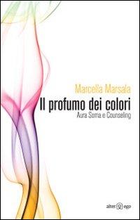 Il profumo dei colori. Aura soma e counseling