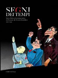Segni dei Tempi. Storia d'Italia nella Stampa Satirica dal Fascismo alla Seconda Repubblica (1919-1999).