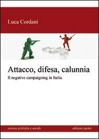 Attacco, difesa e calunnia. Il negative campaigning in Italia.