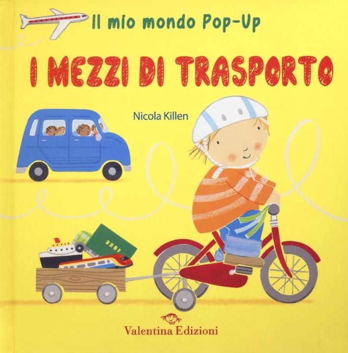 I mezzi di trasporto. Il mio mondo pop-up. Ediz. illustrata
