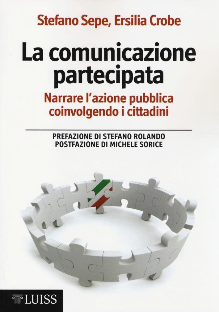 La comunicazione partecipata. Narrare l'azione pubblica coinvolgendo i cittadini.