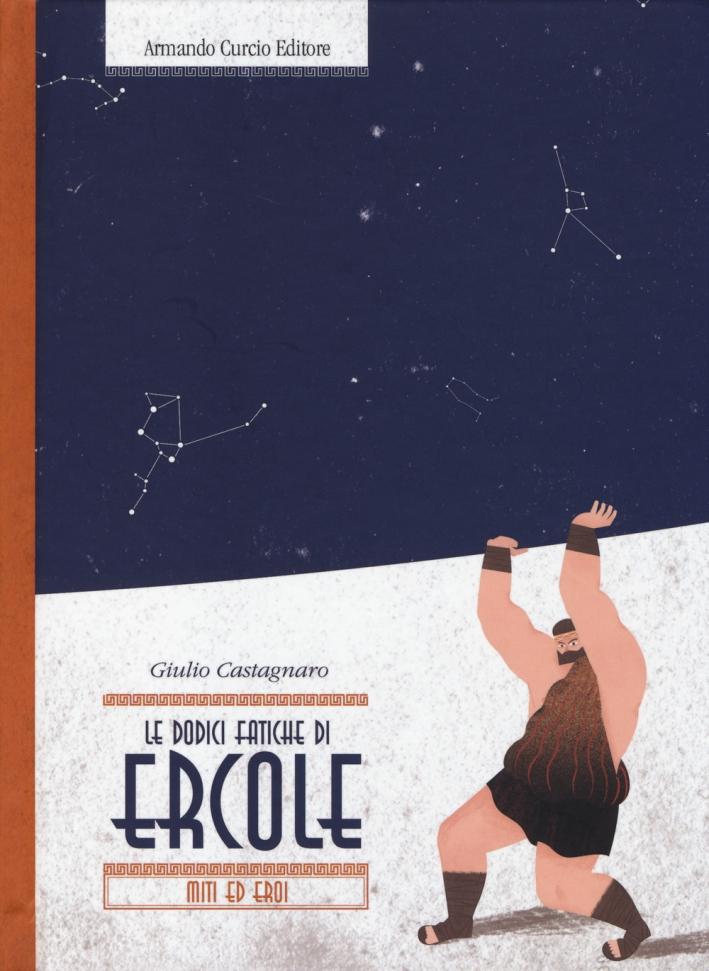 Le dodici fatiche di Ercole. Ediz. illustrata