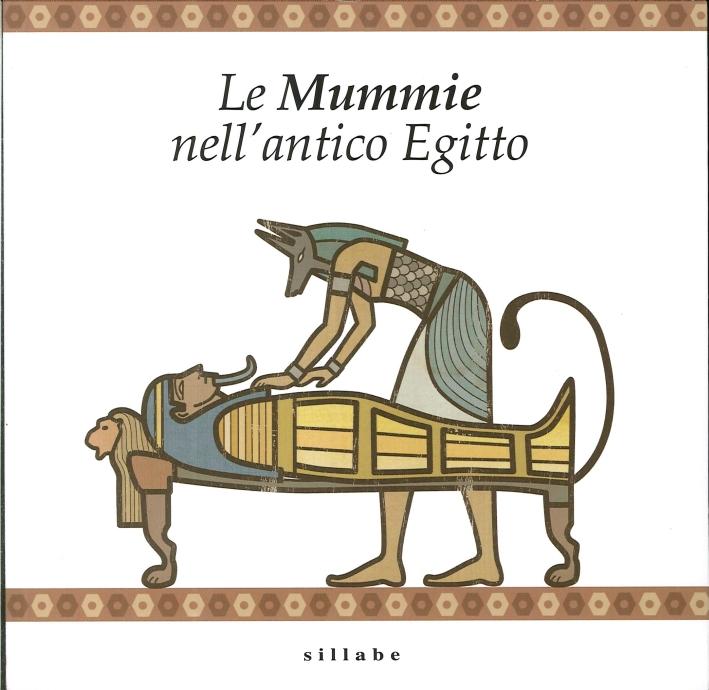 Le Mummie nell'Antico Egitto. Museo Archeologico Nazionale - Museo Egizio di Firenze.