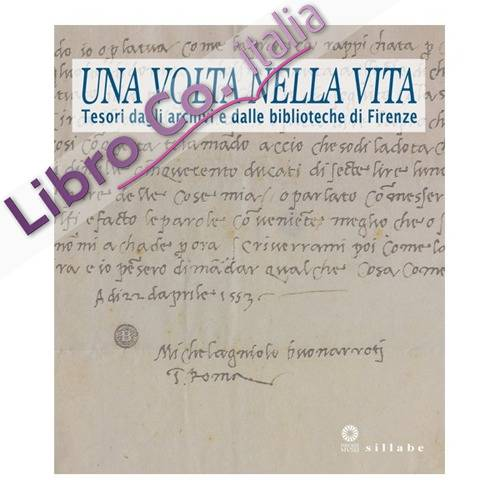 Una Volta nella Vita. Tesori dagli Archivi e dalle Biblioteche di Firenze.