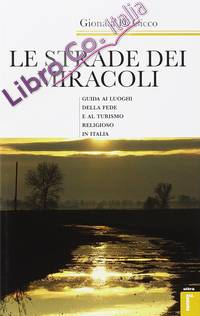 Le strade dei miracoli. Guida ai luoghi della fede e al turismo in Italia
