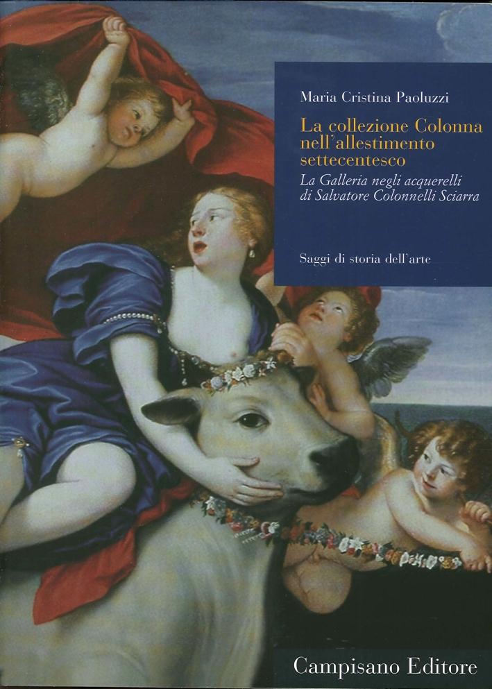 La Collezione Colonna nell'Allestimento Settecentesco. La galleria negli acquerelli di Salvatore Colonnelli Sciarra