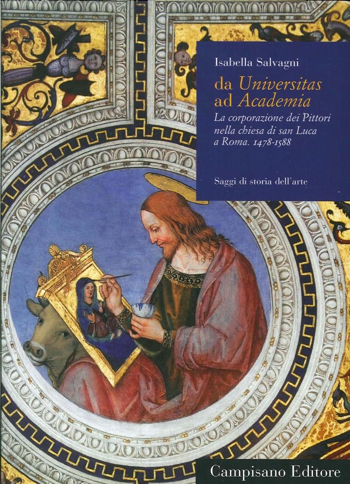 Da Universitas ad Academia. La Corporazione dei Pittori nella Chiesa di San Luca a Roma. 1478-1588. Volume I