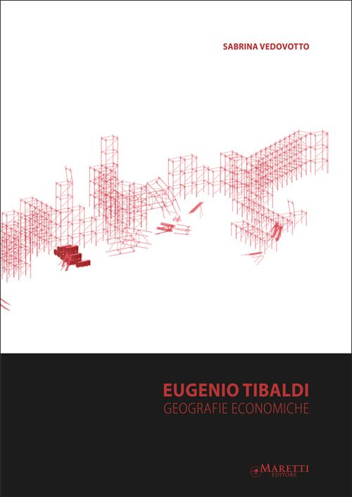 Eugenio Tibaldi. Geografie Economiche. Ediz. Italiana e Inglese