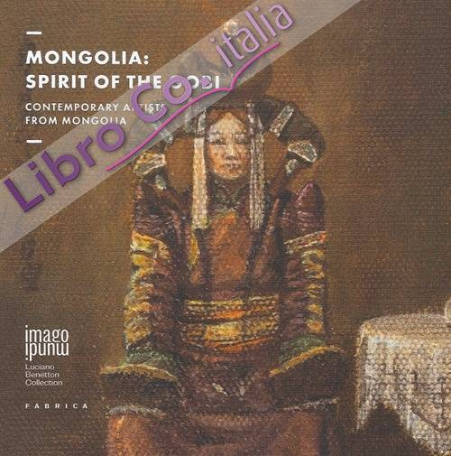 Mongolia. Spirit of The Gobi. Contemporary Artists from Mongolia