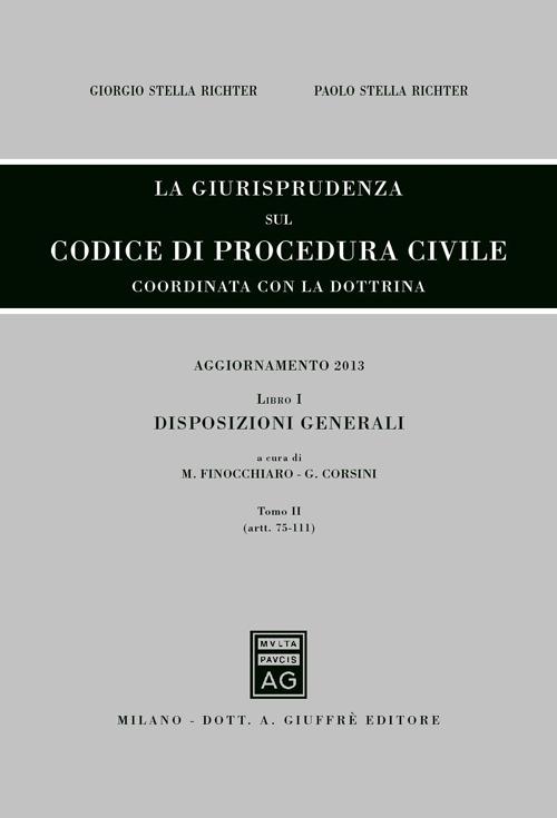 La giurisprudenza sul codice di procedura civile. Coordinata con la dottrina. Aggiornamento 2013. Vol. 1/2: Disposizioni generali (Artt. 75-111)