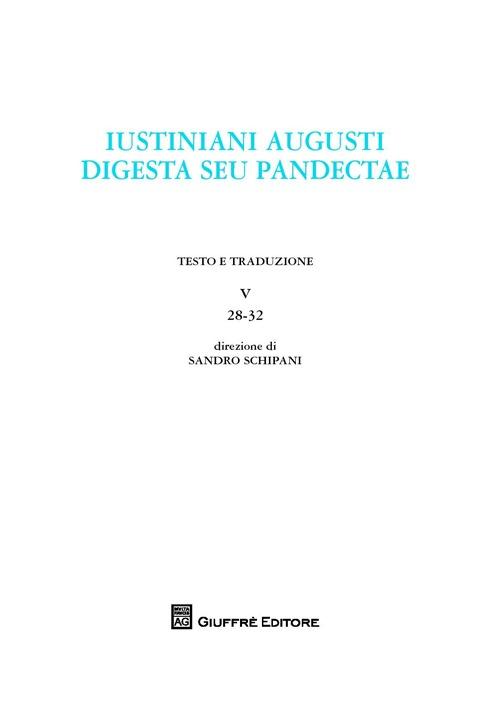 Iustiniani Augusti digesta seu Pandectae. Digesti o Pandette dell'imperatore Giustiniano. Vol. 5: 28-32