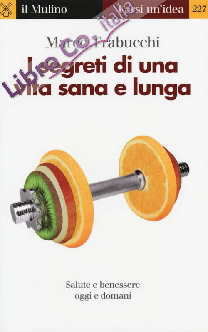 I segreti di una vita sana e lunga. Salute e benessere oggi e domani