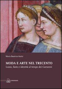 Moda e Arte nel Trecento. Lusso, Fasto e Identità al Tempo dei Carraresi