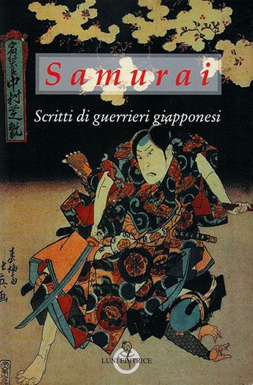 Samurai. Scritti di guerrieri giapponesi