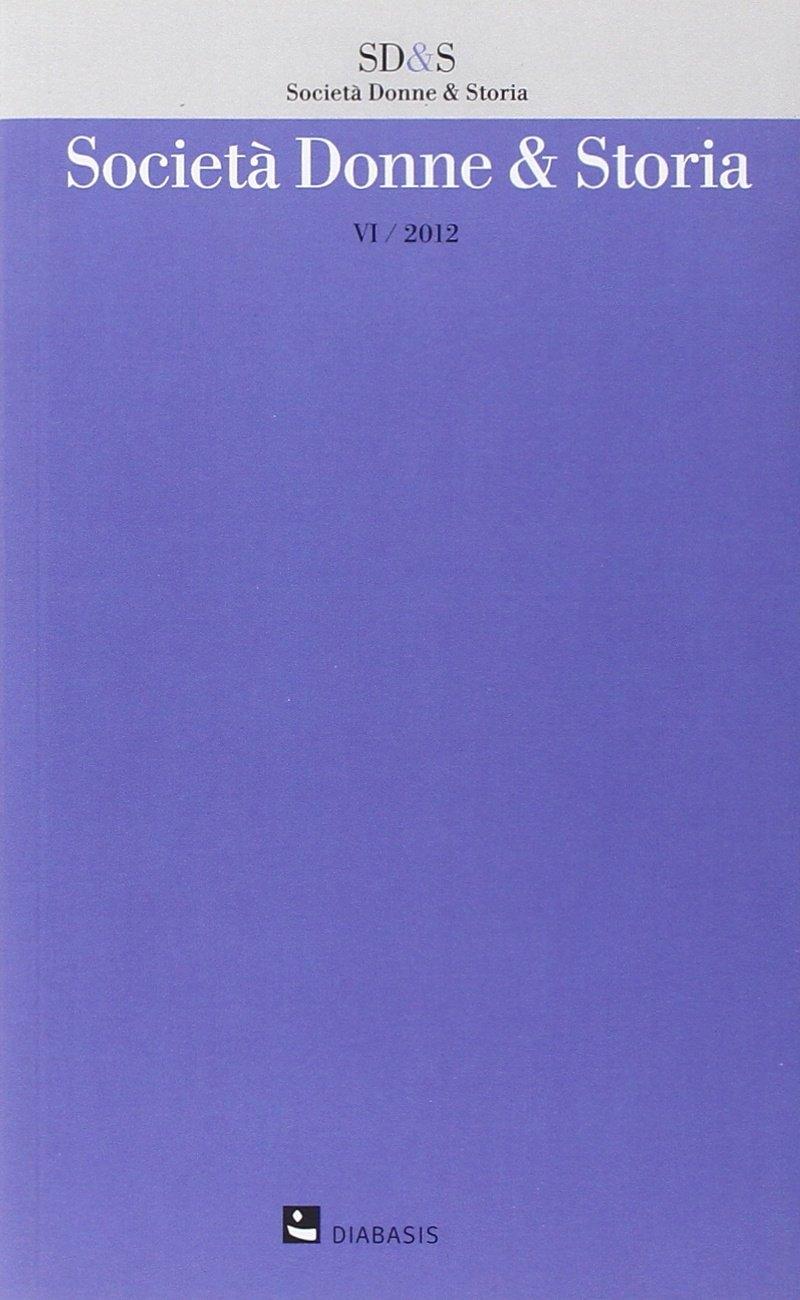 Società, donne & storia (2012). Vol. 6