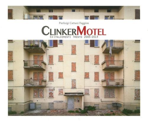 Clinker Motel. Ex-Italcementi Trento 2005-2013