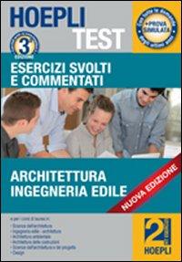 Hoepli test. Esercizi svolti e commentati per i test di ammissione all'università. Vol. 2: Architettura, ingegneria edile