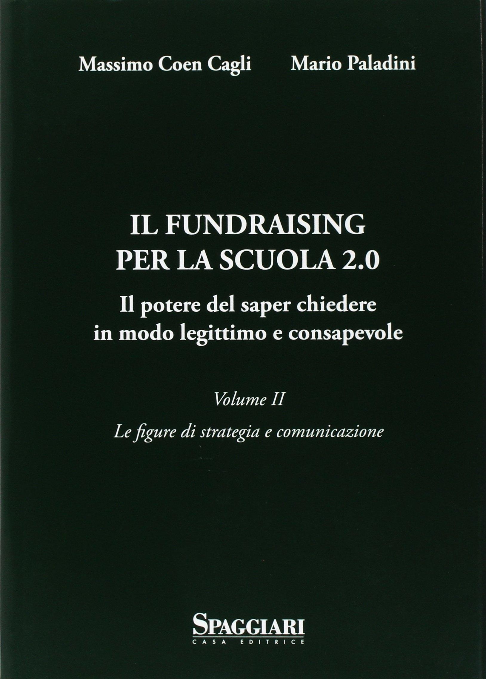 Il Fundraising per la scuola 2.0. Il potere del saper chiedere in modo legittimo e consapevole. Vol. 2: Le figure di strategia e comunicazione