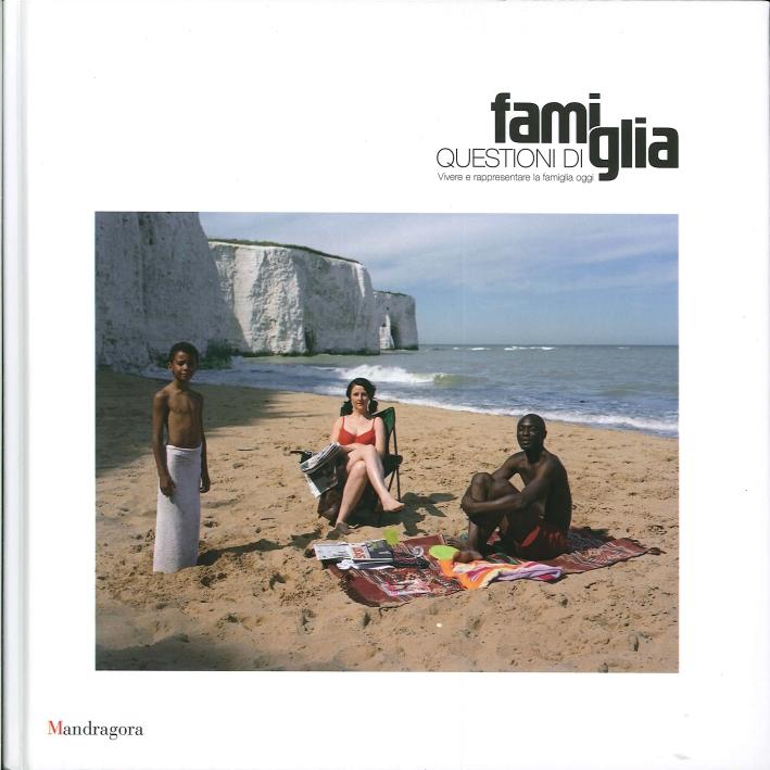Questioni di Famiglia. Vivere e Rappresentare la Famiglia Oggi. Family Matters. Portraits and Experiences of Family Today
