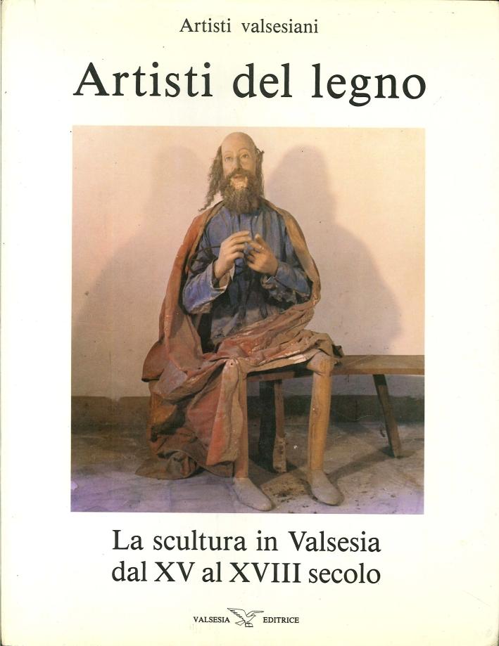 Artisti del legno. La scultura in Valsesia dal XV al XVIII secolo