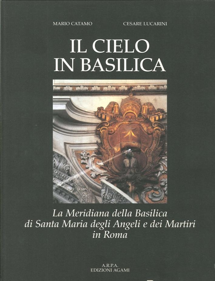 Il Cielo in Basilica. La Meridiana delle Basilica di Santa Maria degli Angeli e dei Martiri in Roma