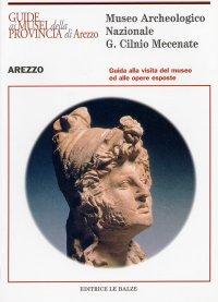 Museo Archeologico Nazionale G. Cilnio Mecenate. Guida alla Visita del Museo ed alle Opere Esposte