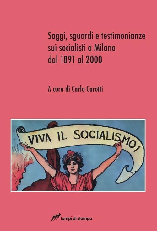 Saggi, sguardi e testimonianze sui socialisti a Milano dal 1891 al 2000.