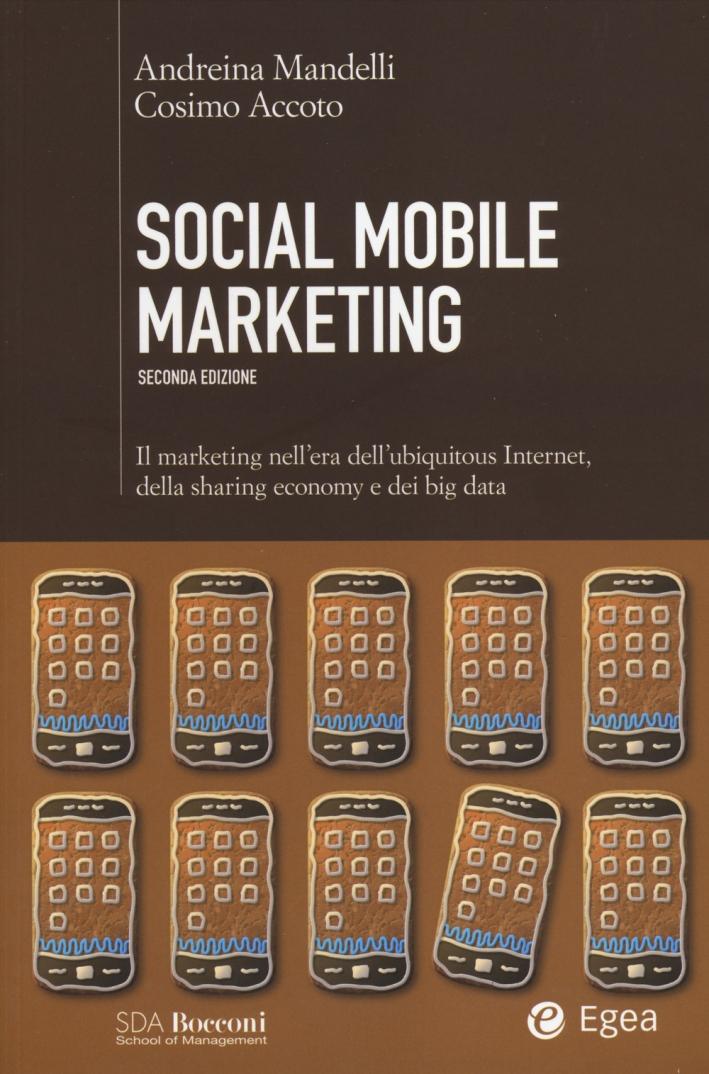 Social mobile marketing. Il marketing nell'era dell'ubiquitous internet, della sharing economy e dei big data.