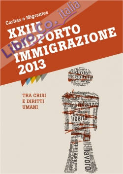 Caritas e Migrantes. XXIII Rapporto Immigrazione 2013. tra Crisi e Diritti Umani
