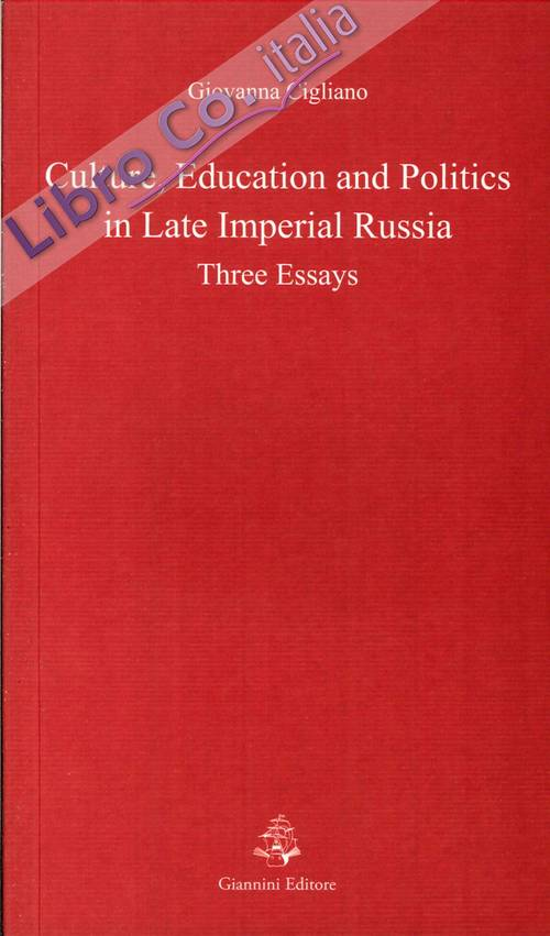 Culture, educations and politics in Late Imperial Russia. Three Essays.
