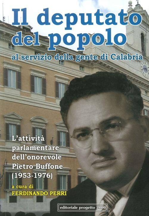 Il deputato del popolo al servizio della gente di Calabria. L'attività parlamentare dell'onorevole Pietro Buffone (1953-1976).