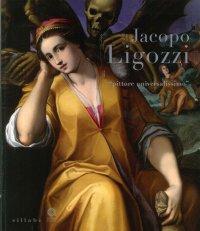 "Jacopo Ligozzi ""Pittore Universalissimo"" (Verona 1547 - Firenze 1627)"