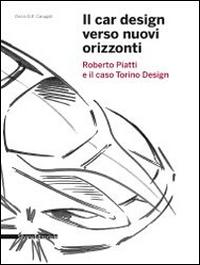 Il Car Design Verso Nuovi Orizzonti. Roberto Piatti e il caso Torino Design