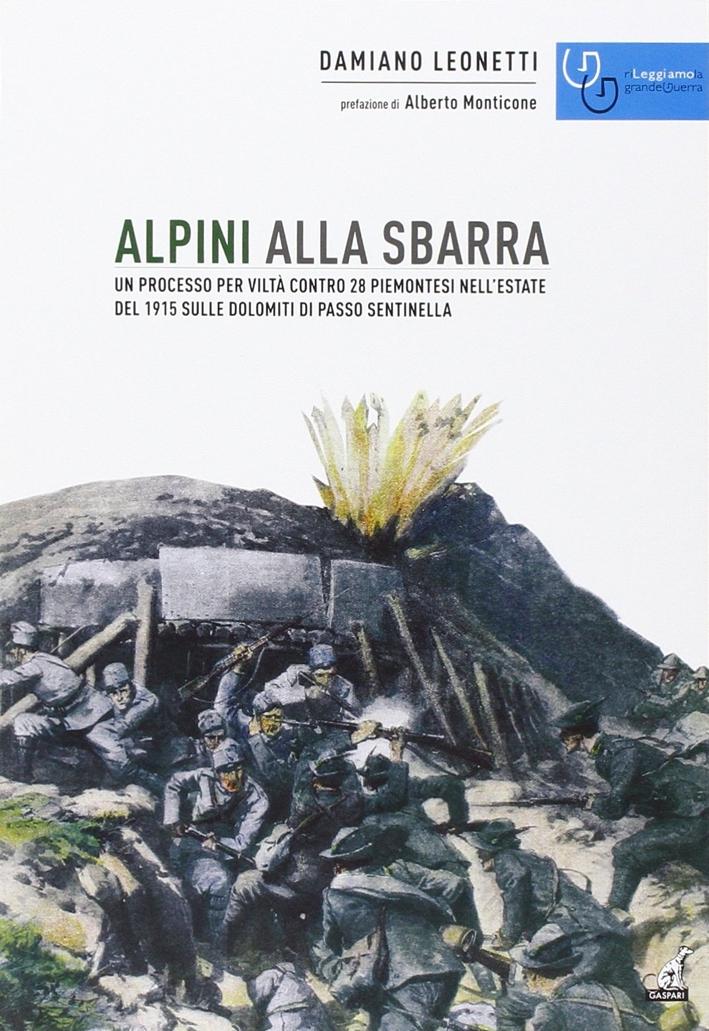 Alpini alla Sbarra. Un Processo per Viltà Contro 28 Piemontesi nell'Estate del 1915 sulle Dolomiti di Passo Sentinella.