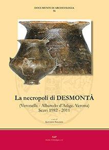 La necropoli di Desmonta (Veronella-Albaredo d'Adige, Verona). Scavi 1982-2011