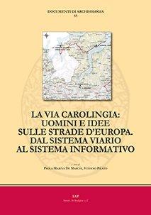 La via carolingia. Uomini e idee sulle strade d'Europa. Dal sistema viario al sistema informativo