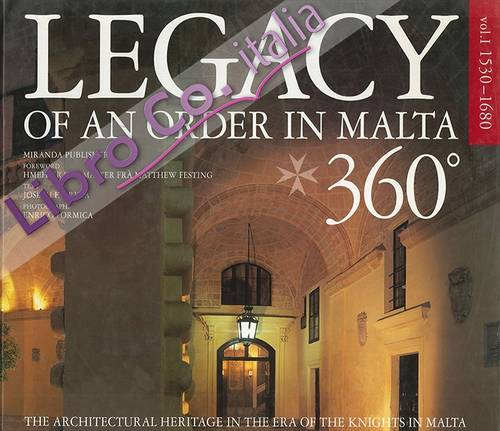 Legacy of An Order in Malta. The Architectural Heritage in the Era of the Knights in Malta. Vol.1. 1530-1680