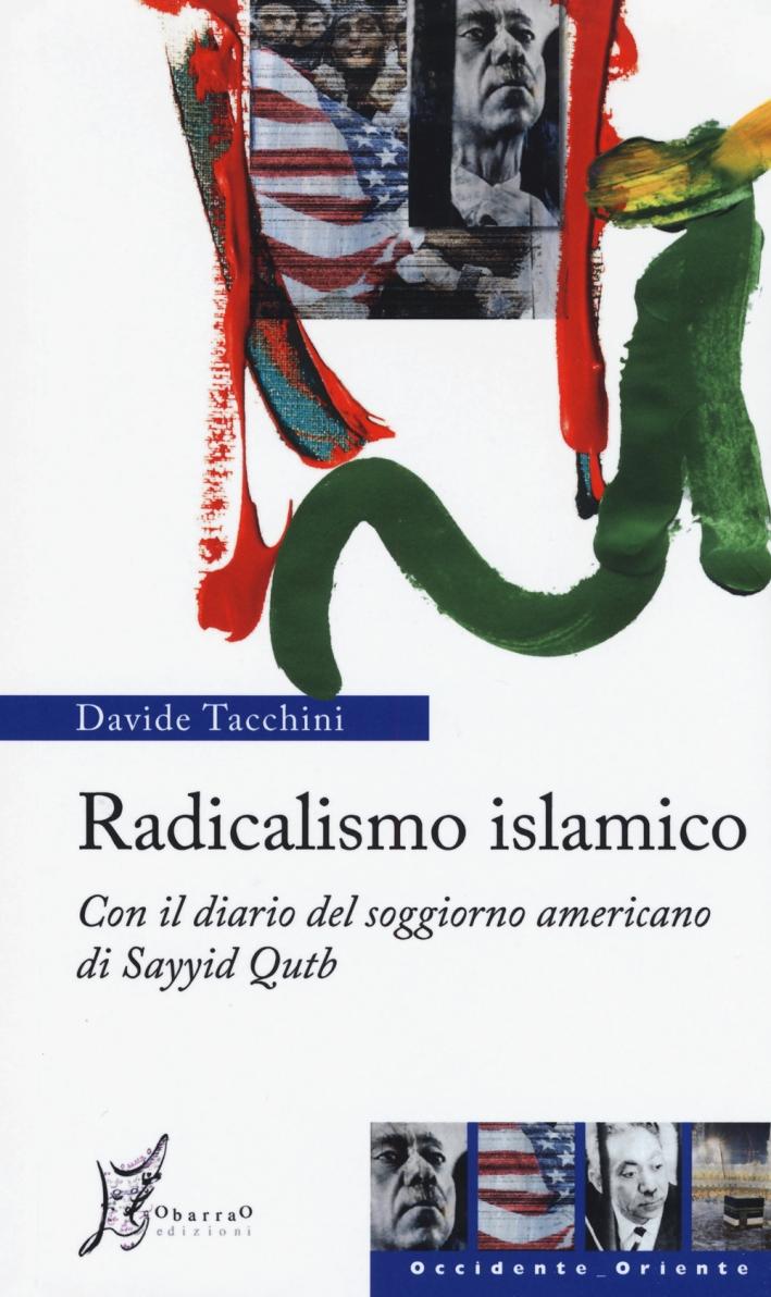 Radicalismo islamico. Con il diario del soggiorno americano di Sayyid Qutb.