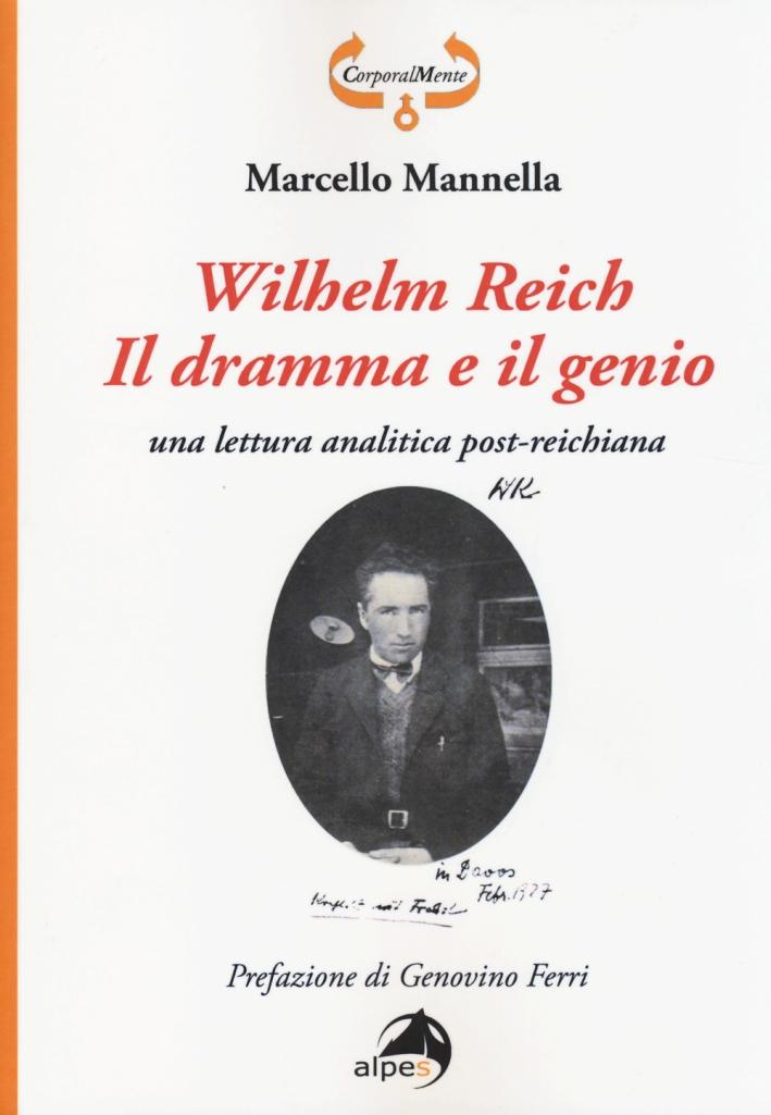 Wilhelm Reich. Il dramma e il genio. Una lettura analitica post-reichiana.