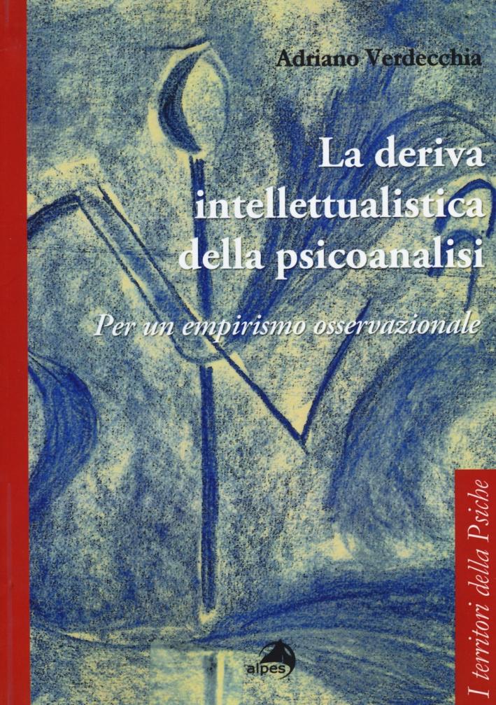 La deriva intellettualista della psicoanalisi. Per un empirismo osservazionale.