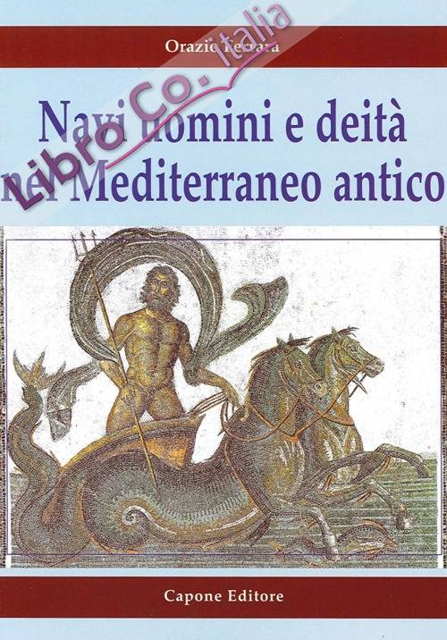 Navi Uomini e Deità nel Mediterraneo Antico.