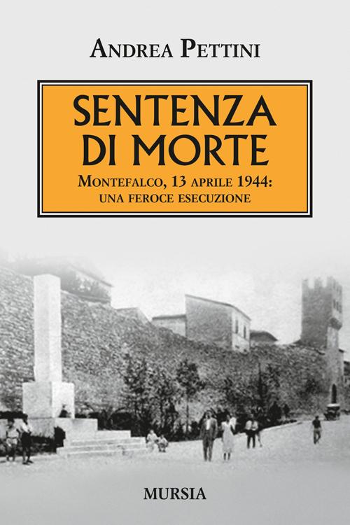 Sentenza di morte. Montefalco, 13 aprile 1944: una feroce esecuzione