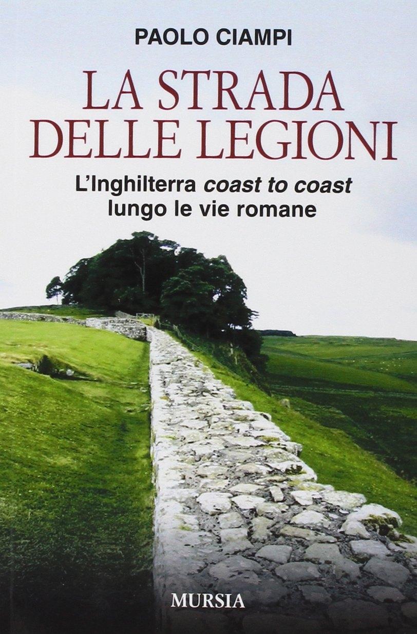 La strada delle legioni. L'Inghilterra coast to coast lungo le vie romane.